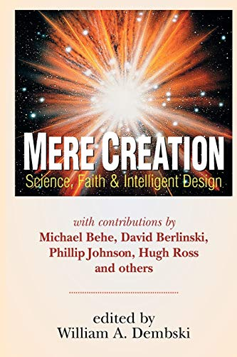 Mere Creation; Science, Faith & Intelligent Design by William A. Dembski