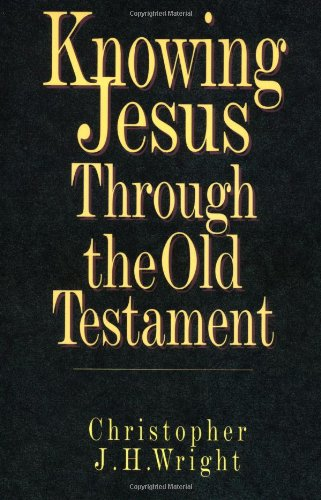a review of dr christopher wrights book knowing jesus through the old testament Critical book review - knowing jesus through the old testament - free download as pdf file (pdf), text file (txt) or read online for free.