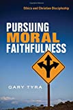 Pursuing Moral Faithfulness: Ethics and Christian Discipleship book cover