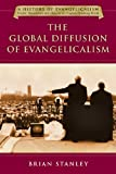 The Global Diffusion of Evangelicalism: The Age of Billy Graham and John Stott book cover