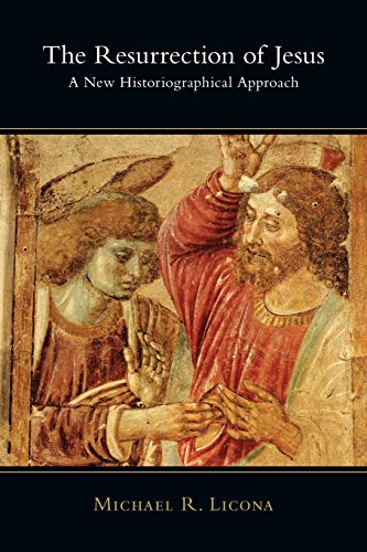 The Resurrection of Jesus: A New Historiographical Approach, by Mike Licona