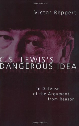 C.S. Lewis's Dangerous Idea: In Defense of the Argument from Reason. By Victor Reppert