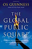 The Global Public Square: Religious Freedom and the Making of a World Safe for Diversity book cover