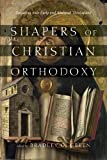 Shapers of Christian Orthodoxy: Engaging with Early and Medieval Theologians book cover