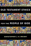 Old Testament Ethics for the People of God, Wright, Christopher J. H.