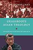 Grassroots Asian Theology: Thinking the Faith from the Ground Up book cover