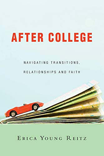 After College: Navigating Transitions, Relationships and Faith - Erica Young Reitz