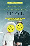 Breaking the Marriage Idol: Reconstructing our Cultural and Spiritual Norms book cover