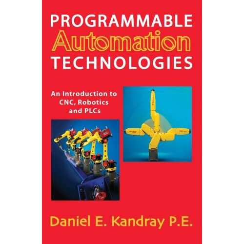 Programmable Automation: An Introduction to CNC, Robotics and PLCs