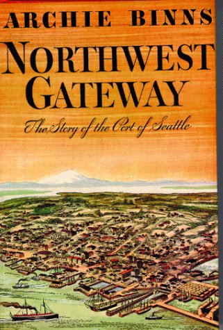 Northwest Gateway,  The Story of the Port of Seattle, Binns, Archie