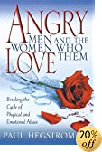 Angry Men And The Women Who Love Them: Breaking The Cycle Of Physical And Emotional Abuse