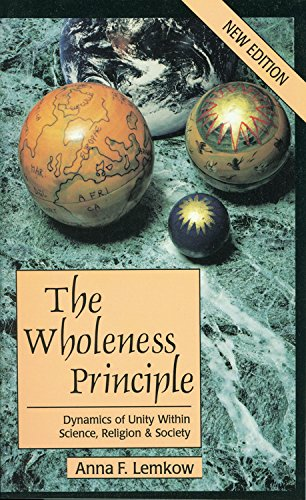 The Wholeness Principle: Dynamics of Unity Within Science, Religion, and Society, Anna F. Lemkow