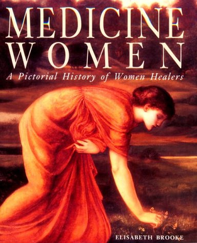 Medicine Women: A Pictoral History of Women Healers, Brooke, Elisabeth