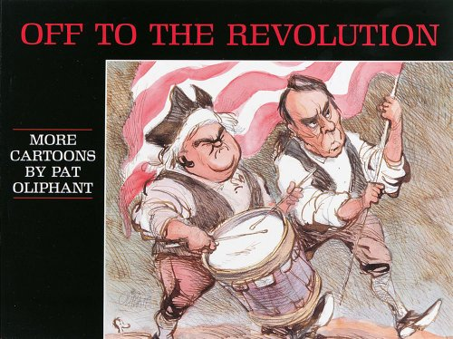 Off to the Revolution: More Cartoons by Pat Oliphant, Oliphant, Pat