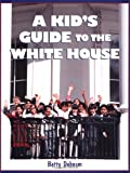 A Kid's Guide to the White House