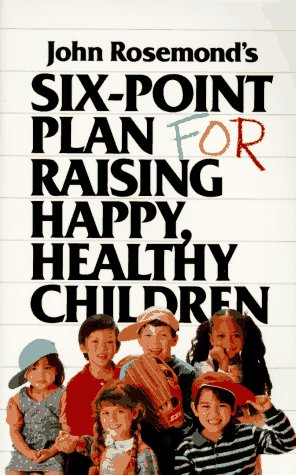 Six-Point Plan: for Raising Happy, Healthy Children, Rosemond, John