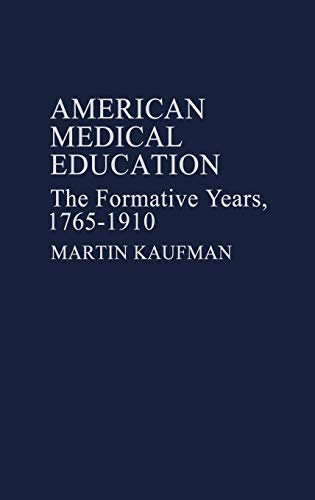 American Medical Education: The Formative Years, 1765-1910, Kaufman, Martin