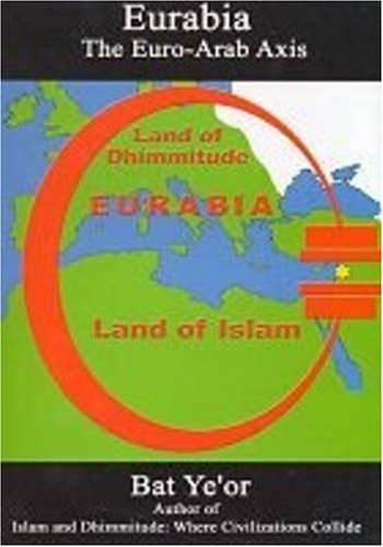Eurabia: The Euro-Arab Axis, by Ye'Or, B.