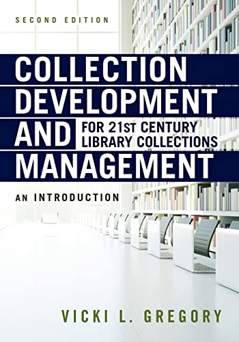 Collection development and management for 21st century library collections [electronic resource] : an introduction / Vicki L. Gregory.