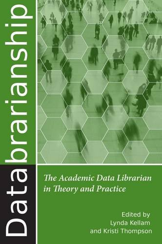 Books and ebooks library information science research databrarianship the academic data librarian in theory and practice by lynda m kellam kristi thompson fandeluxe Choice Image