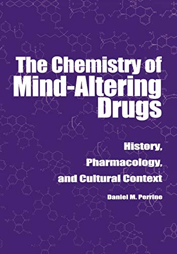 The Chemistry of Mind-Altering Drugs: History, Pharmacology, and Cultural Context (American Chemical Society Publication), Perrine, Daniel M.