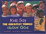 Kids Say the Greatest Things About God A Kid'S-Eye View of Life's Biggest Subject