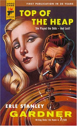 Top of the Heap by Erle Stanley Gardner