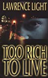 Too Rich to Live by Lawrence Light