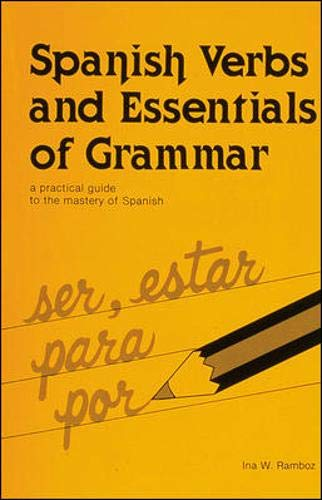 Spanish Verbs And Essentials of Grammar: A Practical Guide to the Mastery of Spanish (English and Spanish Edition), Ramboz, Ina W.