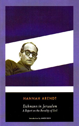 Eichmann in Jerusalem: A Report on the Banality of Evil, by Arendt, Hannah