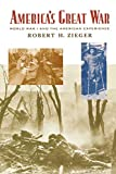 America's Great War: World War I and the American Experience (Critical Issues in American History), Zieger, Robert H.