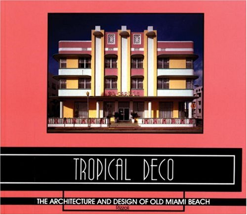 Tropical Deco: The Architecture and Design of Old Miami Beach, Cerwinske, Laura