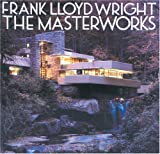 Frank Lloyd Wright: The Masterworks book cover