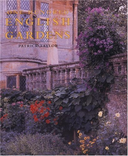 One Hundred English Gardens : The Best of the English Heritage Parks and Gardens by PATRICK TAYLOR