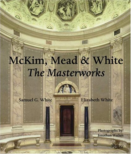 McKim, Mead & White : The Masterworks by SAMUEL G. WHITE, ELIZABETH WHITE