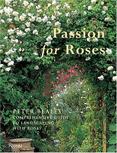 PASSION FOR ROSES : Peter Beales' Comprehensive Guide to Landscaping with Roses by PETER BEALES