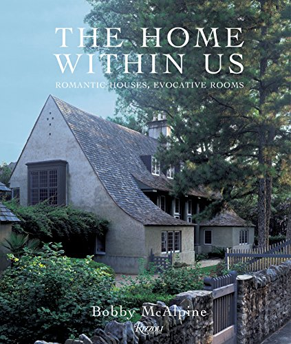 The Home Within Us: Romantic Houses, Evocative Rooms - Bobby McAlpine, Susan Sully