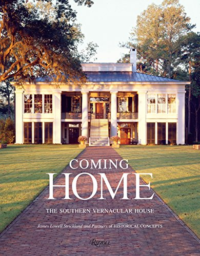 Coming Home: The Southern Vernacular House - James Lowell Strickland, Susan SullyHistorical Concepts