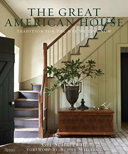 The Great American House: Tradition for the Way We Live Now - Gil Schafer IIIBunny Williams