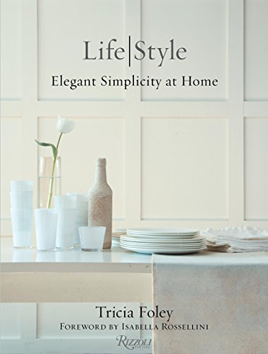 Tricia Foley Life/Style: Elegant Simplicity at Home - Tricia FoleyIsabella Rossellini