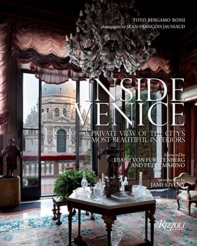 Inside Venice: A Private View of the City's Most Beautiful Interiors - Toto Bergamo RossiJean-François Jaussaud, James Ivory, Diane Von Furstenberg, Peter Marino