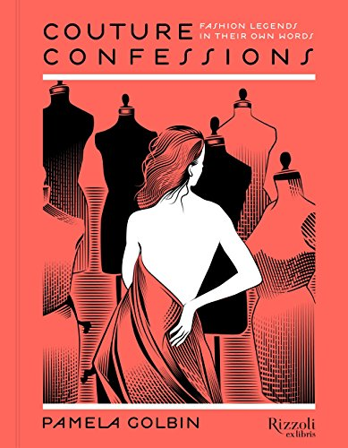 Couture Confessions: Fashion Legends in Their Own Words - Pamela GolbinYann Legendre