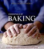 Essentials of Baking: Recipes and Techniques for Successful Home Baking (Williams-Sonoma Essentials)