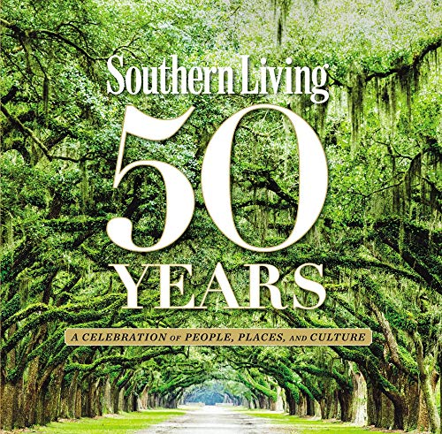 Southern Living 50 Years: A Celebration of People, Places, and Culture - The Editors of Southern Living Magazine