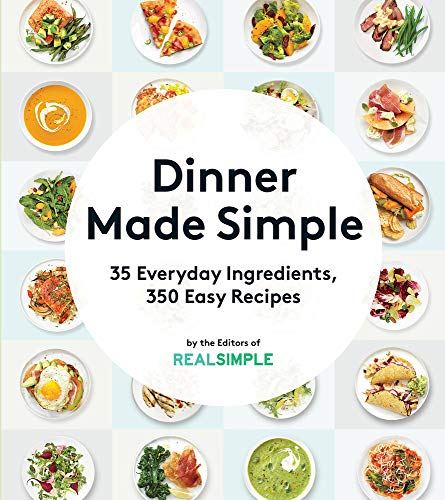 Dinner Made Simple: 35 Everyday Ingredients, 350 Easy Recipes - The Editors of Real Simple Magazine