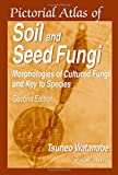 Pictorial Atlas of Soil and Seed Fungi by Tsuneo Watanabe