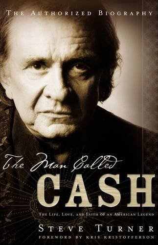 The Man Called CASH: The Life, Love and Faith of an American Legend, Steve Turner