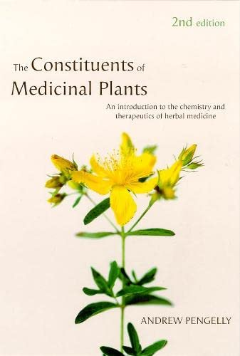 Constituents of Medicinal Plants: An introduction to the chemistry and therapeutics of herbal medicine by Andrew Pengelly, Kerry Bone (Paperback - April 1, 2004)