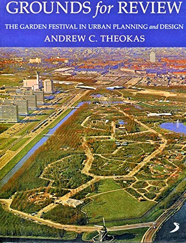 Grounds for Review: The Garden Festival in Urban Planning and Design  Andrew C. Theokas