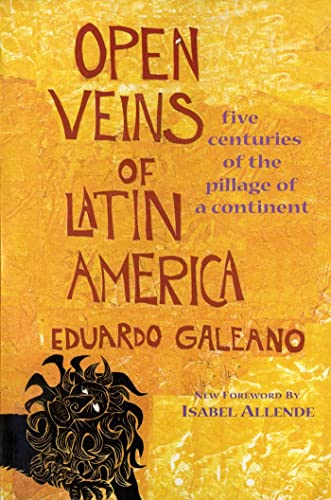 Open Veins of Latin America: Five Centuries of the Pillage of a Continent, Galeano, Eduardo